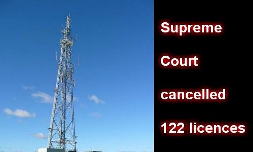 10 जनवरी 2008 के बाद दिए गए सभी 122  लाइसेंस होंगे रद्द