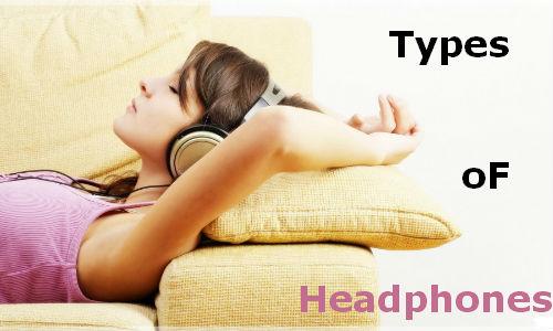 क्या आप जानते हैं कितने तरह के हेडफोन होते हैं?