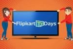 Flipkart TV Days सेल शुरू, जानें किस स्मार्ट टीवी पर मिलेगा डिस्काउंट
