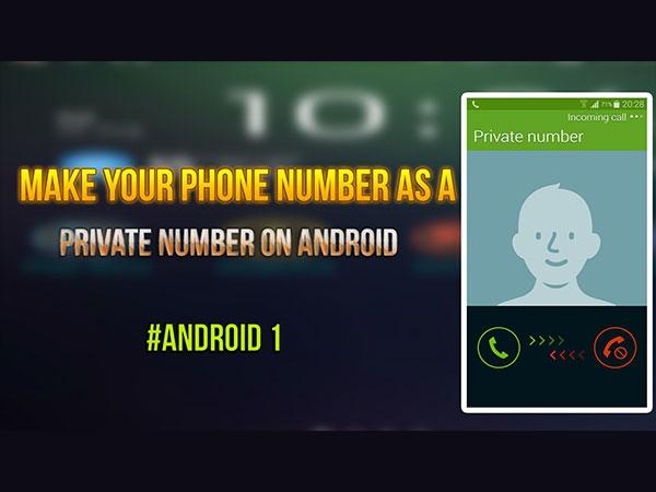 अपने एंड्रायड फोन नंबर को प्राइवेट नंबर में बदलें