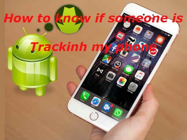 कहीं ट्रैक तो नहीं हो रहा है आपका फोन ? ऐसे करें पता !