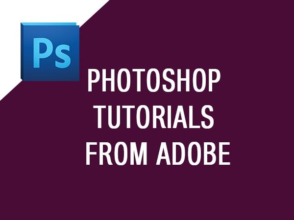 Photoshop tutorials from Adobe