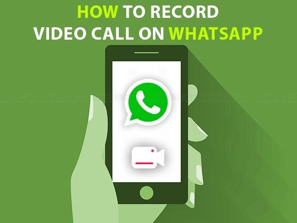 4 स्टेप में जानें, whatsapp पर कैसे रिकॉर्ड करें वीडियो कॉल