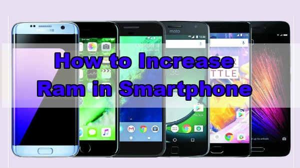 Smartphone में रैम बढ़ाने के ये हैं तरीके