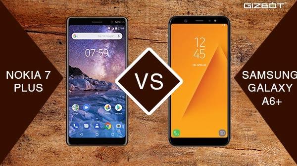 Nokia 7 Plus V/S Samsung Galaxy A6+ किसने मारी बाजी