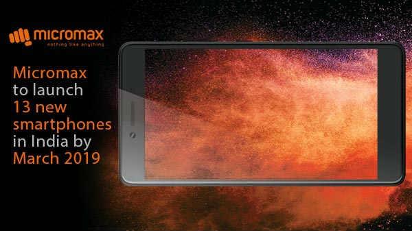 Micromax मार्च 2019 तक करेगी अपने 13 स्मार्टफोन लॉन्च