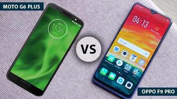 Moto G6 Plus Vs Oppo F9 Pro, जानिए कौनसा स्मार्टफोन खरीदना होगा बेहतर
