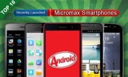 हाल ही लांच हुए माइक्रोमैक्स के 10 एंड्रायड स्मार्टफोन