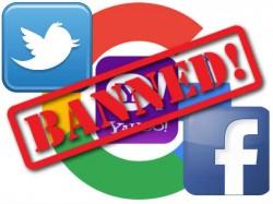 SHOCKING! फेसबुक, गूगल व ट्विटर, सब बैन..