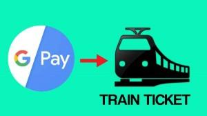 Google Pay के जरिए बेहद आसानी से करें ट्रेन की टिकट बुक